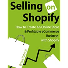 Selling on Shopify: How to Create an Online Store & Profitable eCommerce Business with Shopify (English Edition)