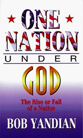 One Nation Under God: The Rise or Fall of a Nation by Bob Yandian (2013-04-03)