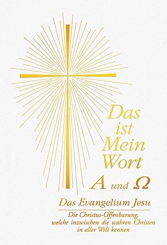 das-ist-mein-wort-alpha-und-omega-das-evangelium-jesu-die-christus-offenbarung-welche-inzwischen-die