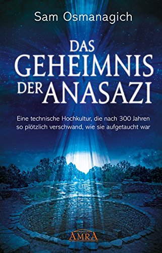 Das Geheimnis der Anasazi: Eine technische Hochkultur, die nach 300 Jahren so plötzlich verschwand, wie sie aufgetaucht war