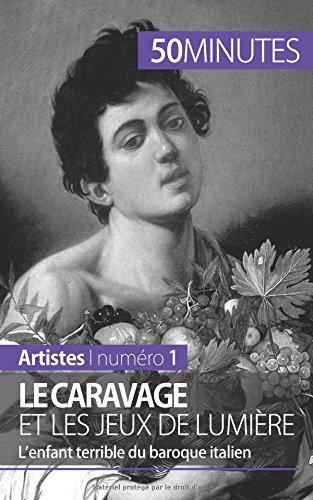 Le Caravage et les jeux de lumière: Lenfant terrible du baroque italien par Coline Franceschetto