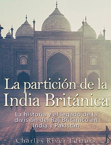 La partición de la India Británica: La historia y el legado de la división del