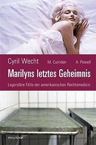 Marilyns letztes Geheimnis oder Legend???re F???lle der amerikanischen Rechtsmedizin by Cyril Wecht (2007-09-06)