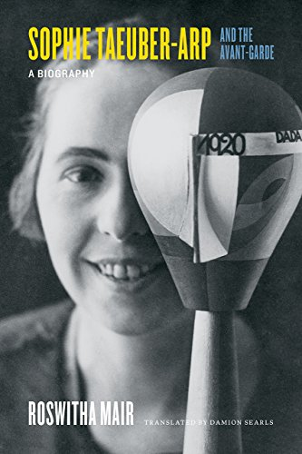 Sophie Taeuber-Arp and the Avant-Garde: A Biography