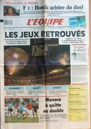 EQUIPE (L') [No 13191] du 04/10/1988 - FI HONDA ARBITRE DU DUEL - LES JEUX RETROUVES - OTTO NUMERO 1 - DOPAGE - DOCUMENT - MONACO A QUITTE OU DOUBLE - LE PARI DE SEOUL PAR NOEL COUEDEL - BASKET - VOYAGEURS EN PERIL - BOXE - SKOUMA EN FORCE - AUTOMOBILE - PEUGEOT HORIZON 91 - FOOTBALL - PEYROCHE REMPLACE ZVUNKA - ATHLETISME - BATEAUX - CYCLISME - ESCRIME - HANDBALL - HIPPISME - HOCKEY GL - MOTO - RUGBY - TELEVISION - TENNIS - PETITES ANNONCES - CHRONIQUE PLATINI - BREAK-FOOT