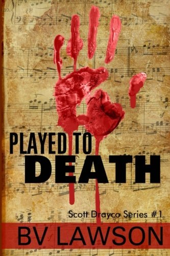 Played to Death: Scott Drayco Series #1 (Volume 1) by BV Lawson (2014-07-31)