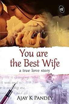 You are the Best Wife: A True Love Story by [Pandey, Ajay K.]
