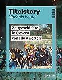 Titelstory: Zeitgeschichte in Covern von Illustrierten von 1949 bis heute
