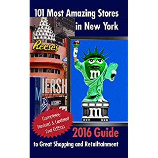 101 Most Amazing Stores in New York: 2016 Guide to Great Shopping and Retailtainment (English Edition)