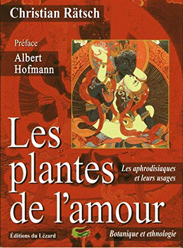 Les plantes de l'amour. Les aphrodisiaques et leurs usages de l'antiquité à nos jours par Christian Rätsch