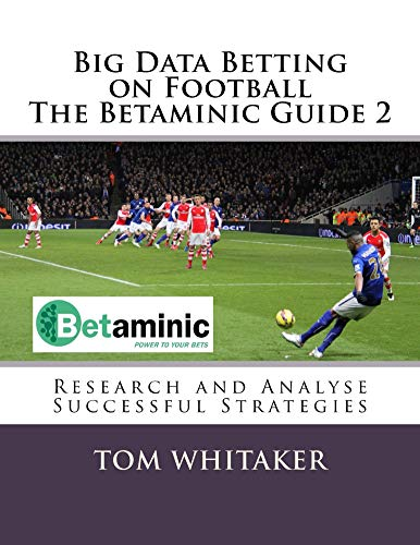 Big Data Betting on Football The Betaminic Guide 2: Research and Analyse Successful Strategies for Soccer (English Edition) por Tom Whitaker