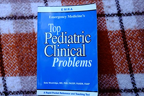 EMRA Emergency Medicine's Top Pediatric Clinical Problems by Dale Woolridge, MD, PhD, FACEP, FAAEM, FAAP (2008) Paperback