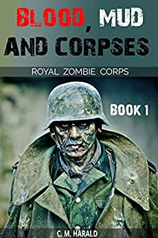Blood, Mud and Corpses (Royal Zombie Corps Book 1) by [Harald, C. M.]