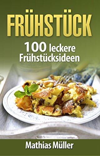 Frühstücksrezepte: 100 leckere Frühstücksideen aus dem Thermomix