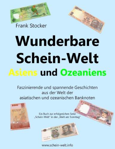 Wunderbare Schein-Welt Asiens und Ozeaniens: Spannende und faszinierende Geschichten aus der Welt der asiatischen und ozeanischen Banknoten