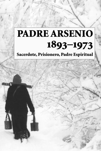 Padre Arsenio, 1893-1973: Sacerdote, Prisionero, Padre Espiritual por Carmen Gloria Burgos