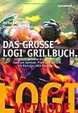 Das große LOGI-Grillbuch: 120 heiß geliebte Grillrezepte rund um Gemüse. Fisch und Fleisch von Franca Mangiameli (2012) Broschiert