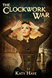 The Clockwork War (A Clockwork War Book 1) by Katy Haye
