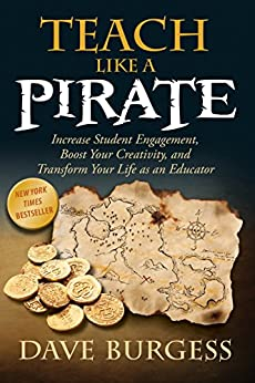 Teach Like a PIRATE: Increase Student Engagement, Boost Your Creativity, and Transform Your Life as an Educator (English Edition) de [Burgess, Dave]