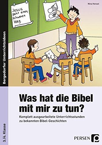 Was hat die Bibel mit mir zu tun? - 3./4. Klasse: Komplett ausgearbeitete Unterrichtsstunden zu bekannten Bibel-Geschichten