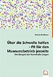 Über die Schwelle helfen - PR für den Museumsbetrieb jenseits der Zentren: Am Beispiel der Kunsthalle Lingen