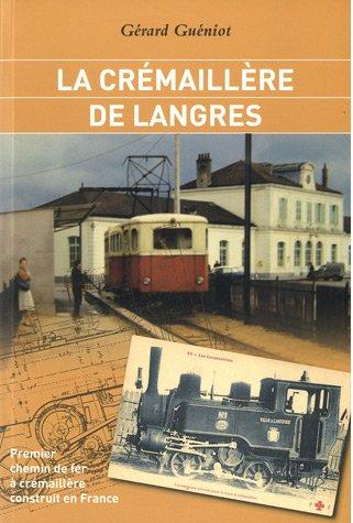 La crémaillère de Langres : Premier chemin de fer à crémaillère construit en France par Gérard Gueniot