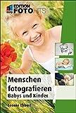 Menschen fotografieren: Babys und Kinder (Edition FotoHits)