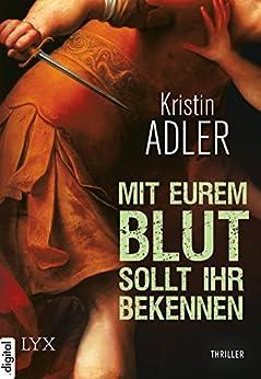 Mit eurem Blut sollt ihr bekennen (Clara Mohr 2) (German Edition) by [Adler, Kristin]