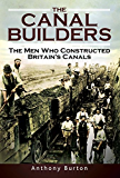 The Canal Builders: The Men Who Constructed Britain's Canals