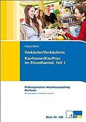 Verkäufer/Verkäuferin, Kaufmann/Kauffrau im Einzelhandel (Teil 1). Prüfungstrainer Abschlussprüfung. Rechnen.: Verkäufer/Verkäuferin und ... 1. Übungsaufgaben und erläuterte Lösungen