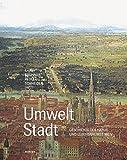 Umwelt Stadt - Geschichte des Natur- und Lebensraumes Wien (Wiener Umweltstudien) -