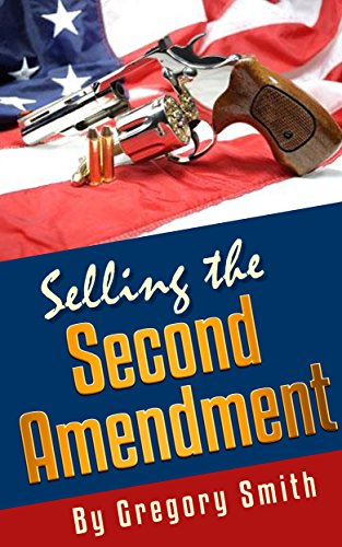 Selling the Second Amendment: How to promote the Right to Keep and Bear Arms to the Masses. (English Edition)