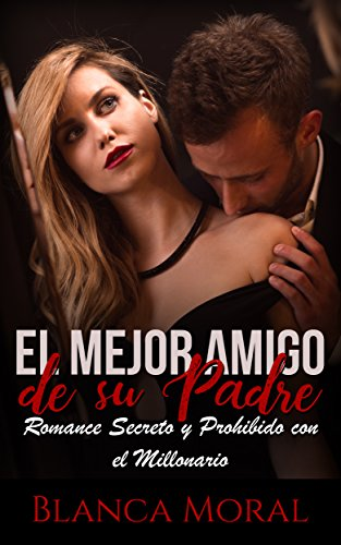El Mejor Amigo de su Padre: Romance Secreto y Prohibido con el Millonario (Novela