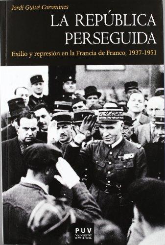 La República perseguida: Exilio y represión en la Francia de Franco, 1937-1951 (Història) por Jordi Guixé Coromines