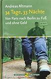 34 Tage, 33 Nächte. Von Paris nach Berlin zu Fuß und ohne Geld (Abenteuer Bibliothek)