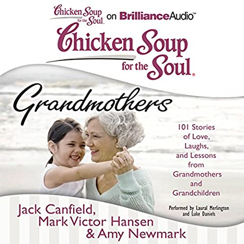 Chicken Soup for the Soul: Grandmothers: 101 Stories of Love, Laughs, and Lessons from Grandmothers and Grandchildren101 Stories of Love, Laughs, and Lessons from Grandmothers and Grandchildren