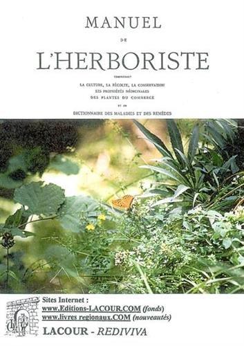 Manuel de l'herboriste : Comprenant la culture, la récolte, la conservation, les propriétés médicinales des plantes du commerce et un dictionnaire des maladies et des remèdes par M. Reclu