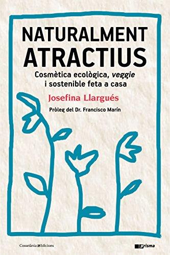 Naturalment atractius: Cosmètica ecològica, veggie i sostenible feta a casa (Catalan Edition)