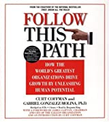 Follow this Path: How the World's Greatest Organizations Drive Growth by Unleashing Human Potentail by Curt Coffman (2002-10-02)