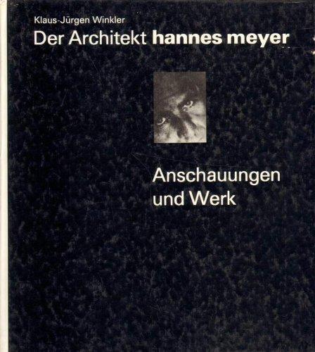 Der Architekt Hannes Meyer. Anschauungen...