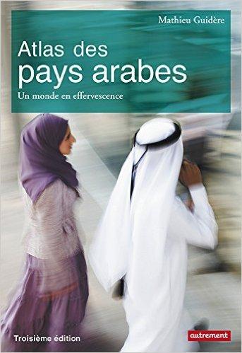 Atlas des pays arabes : un monde en effervescence de Mathieu Guidère ( 30 septembre 2015 )