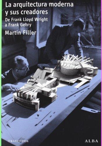 La arquitectura moderna y sus creadores : de Frank Lloyd Wright a Frank Gehry por Martin Filler
