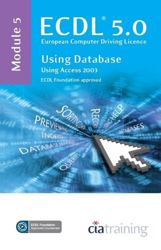 ECDL Syllabus 5.0 Module 5 Using Databases Using Access 2003 por CiA Training Ltd.