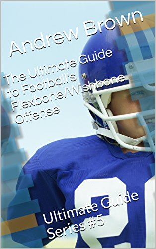 The Ultimate Guide to Football's Flexbone/Wishbone Offense: Ultimate Guide Series #5 (English Edition) por Andrew Brown