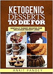 Ketogenic Desserts To Die For: Sinfully Yummy Recipes for Delicious Weight Loss! (English Edition)