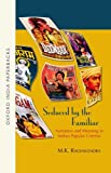 Seduced by the Familiar: Narration and Meaning in Indian Popular Cinema (Oxford India Paperbacks)