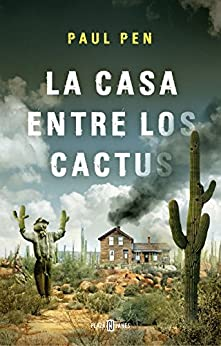 La casa entre los cactus (Spanish Edition) by [Pen, Paul]