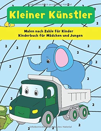 Malen nach Zahlen für Kinder : Kinderbuch für Mädchen und Jungen : kleiner Künstler: Malbuch ab 3-5 Jahren für den Kindergarten und Schulanfang