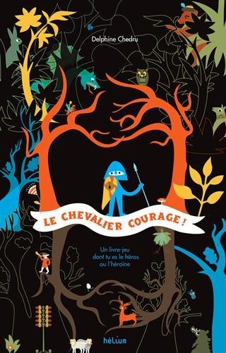 Le chevalier Courage ! : Un livre dont tu es le hros