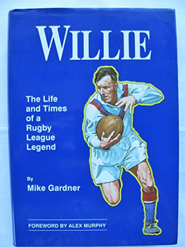 Willie - The Life and Times of a Rugby League Legend: Authorised Biography of Willie Horne por Michael Gardner